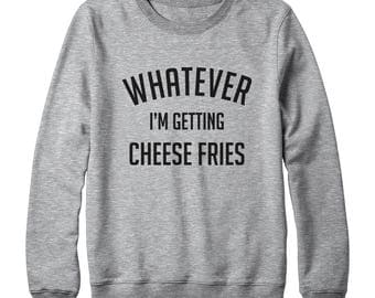 Whatever I'm Getting Cheese Fries Shirt Food Shirt Saying Tumblr Quotes Graphic Sweatshirt Oversized Jumper Sweatshirt Women Sweatshirt Men
