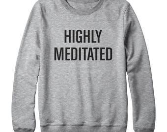 Highly Meditated Sweatshirt Funny Quote Tumblr Tees Fashion Sweatshirt Slogan Shirt Oversized Jumper Sweatshirt Women Sweatshirt Men Shirt