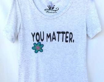 You Matter T-shirt. Inspirational You Matter T-shirt. I Matter T-shirt. Gift for Her. Gift Friendly .