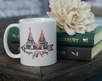 Inspire Today Coffee Mug - Inspirational Mug - Coffee Lover