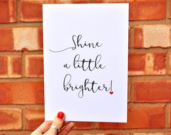 Positive Quote Print A6 A5 A4 - Shine A Little Brighter - Inspirational Typography Print - Wall Print - Encouragement Print - Quote Card