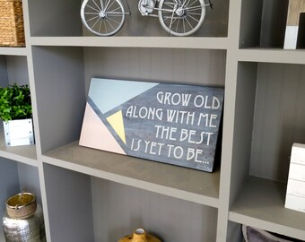 Grow Old Along With Me The Best Is Yet To Be - CUSTOM COLORS Available! 12 inch by 24 inch
