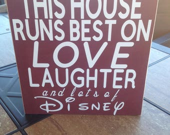 Disney Sign THIS HOUSE runs best on love laughter and lots of Disney Wood sign