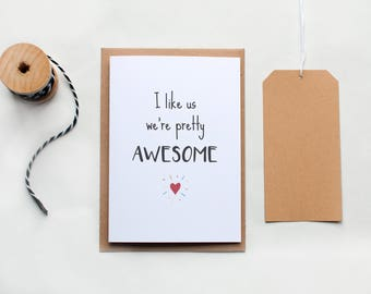 Valentine's Day card, Funny Birthday card, anniversary card, 'I like us, we're pretty awesome' card for boyfriend, card for girlfriend