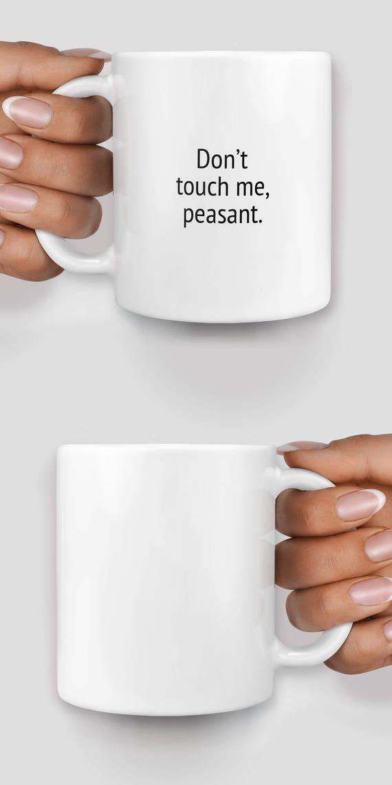 Dont touch me, peasant mug - Christmas mug - Funny mug - Rude mug - Mug cup 4P041