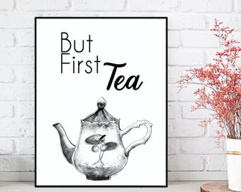 But first tea, Kitchen poster, Tea poster, Tea quote, Kitchen decor, Wall decor, Feel good art, Printable wall poster, Tea lovers gift idea