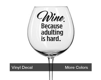 DECAL for Wine Glass, Funny Wine Glass Decal, Adulting is Hard, Custom Color, Mother's Day Gift, Birthday Gift, Wine Glass Stickers