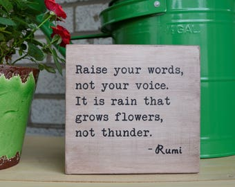 Raise your words, not your voice. It is rain that grows flowers, not thunder,  Rumi quote, gift for friend, inspirational gift, meditation