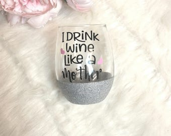 drink wine like a mother, wine glass, stemless wine glass, cute wine glass, mom gift, gift for mom, quote wine glass, glitter glass, wine