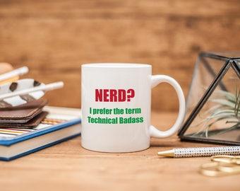 Geek Gift, Nerd Gift , Nerd I prefer the term Technical Badass, Engineer Mug, Programmer Mug, Nerd Mugs, Badass Mug, Coworker Gift, MD82