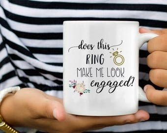 Does This Ring Make Me Look Engaged, Engagement Mug, Does This Ring Make Me Look Engaged Mug, Engagement Gift, Engaged Mug