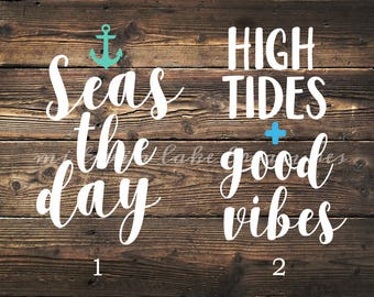 Nautical Decal / Seas The Day, High Tides Good Vibes / Custom Color, Size / Car, Yeti, Tumbler, Wall Sticker / Beach Decor / Gift Under 5
