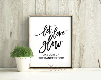 Let Love GLOW | Wedding Sign | Dance Floor Sign | DIY Wedding | Wedding Signage | Digital Download | Rustic Wedding | Boho | Dancing