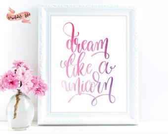 Dream Like a Unicorn Digital Download for Print, Inspirational Quote, Unicorn Printable, Unicorn Print for kids room