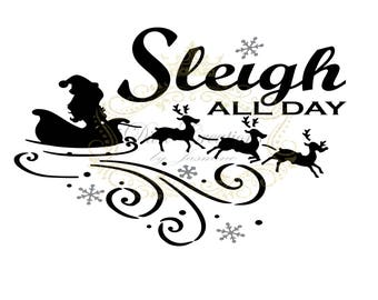Instant digital download Sleigh all day christmas SVG, JPG