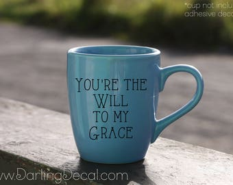 You're The Will To My Grace Adhesive Decal DIY Coffee Mug Wine Glass Tumbler To Go Cup Drink Ware Do it Yourself Love Couple Friendship BFF