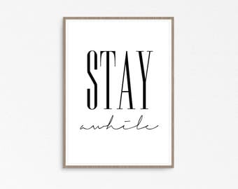 Stay Awhile Sign, Typography Print, Art prints, Inspirational quote, Stay Awhile, Living Room Sign, Stay Awhile print, Stay Awhile Poster,