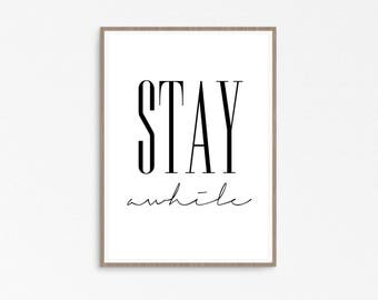 Stay Awhile Sign, Typography Print, Inspirational quote, modern home decor, Stay Awhile, Living Room Sign, Stay Awhile print, wall decor,