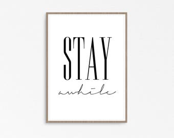 Stay Awhile Sign, Typography Print, Inspirational quote, Stay Awhile, Living Room Sign, Stay Awhile print, Stay Awhile Poster, Best selling