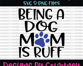Being a Dog Mom Is Ruff SVG and PNG File| Dogs SVG | Pets Cut Files | Silhouette and Cricut Designs