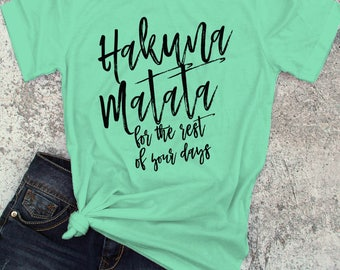 Hakuna Matata for the rest of your life t-shirt / inspirational movie inspired tee - Ink Printed