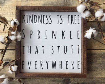 Kindness is Free, Sprinkle That Stuff Everywhere Quote Wood Sign