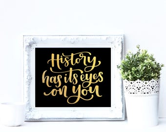 History has its eyes on you | Hamilton Quote 8x10 print | Real Gold Foil on black paper | Hand lettered | Modern Calligraphy