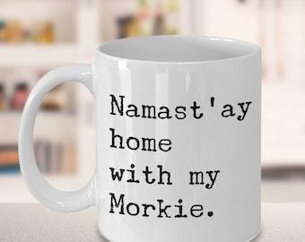 Morkie Dog - Morkie Gifts - Morkie Mug - Namast'ay Home with My Morkie Funny Coffee Mug Ceramic Tea Cup Gift for Morkie Lovers