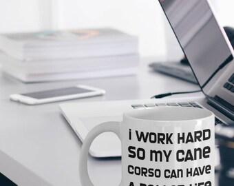 Cane Corso Gifts - Cane Corso Mug - Cane Corso Coffee Mug - Cane Corso Plush - I Work Hard So My Cane Corso Can Have A Better Life