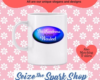 No Kindness is ever Wasted Mug - be supportive and encouraging, sharing the moment, enjoyment, fulfilled, being helpful and kind