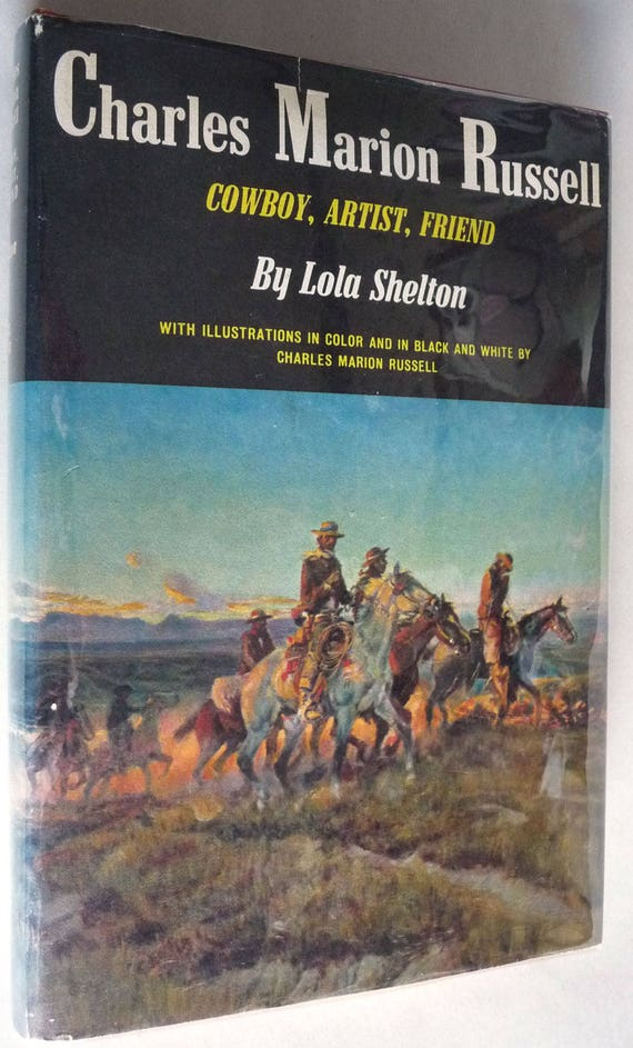 Charles Marion Russell: Cowboy Artist Friend 1962 by Lola Shelton 1st Edition Hardcover HC w/ Dust Jacket DJ - Biography Western Artist