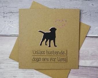 Dogs are for life funny divorce card, Divorce Day celebration, Ex-wife, Funny dog card, Labrador, Spaniel, Pug, Terrier, Alsatian, Dachshund