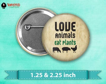 "Vegan Pin, Vegan Button Pin, Vegan Pinback Button, Vegan Pin Back Button, Love Animals Eat Plants, Flair, 2.25"" button, 1.25"" button"