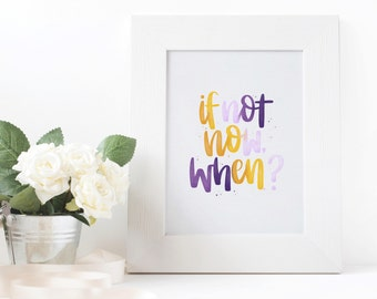 If Not Now, When? - Digital Print, Printable Art, Motivational Quotes, Home Decor, Office Decor, Dorm Decor, Watercolor Art, Inspirational