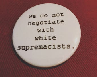 """we do not negotiate with white supremacists 1.75"""" button"""