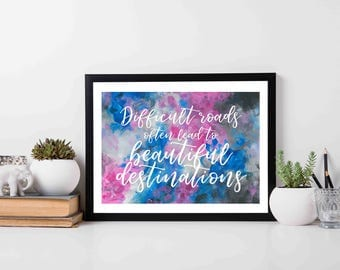 Difficult roads often lead to beautiful destinations - typography deisgns, stylish wall art, gift for her