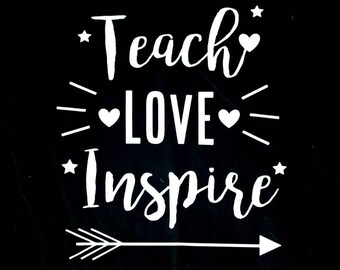 Teach Love Inspire Shirt Decal - Teacher Gift - Teacher Appreciation Gift - Teacher Tee Shirts - Teach Shirt - Best Teacher Present - Unique