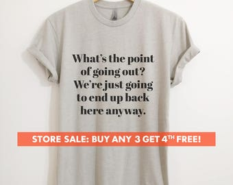 What's The Point Of Going Out T-shirt, Ladies Crewneck Heather Shirt, Funny Lazy T-shirt, Short & Long Sleeve T-shirt