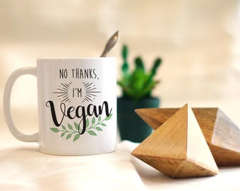 No Thanks, I'm Vegan Mug, Vegan, Funny Mugs, Vegan Gifts, Cruelty Free
