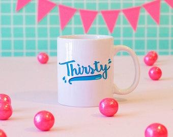 Thirsty Mug, Funny Mugs, Funny Gifts, Cute Mug, Cute Gift, Silly Mug