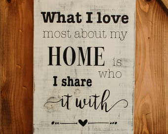 What I Love Most About My Home Is Who I Share It With - Rustic Sign - Wooden Sign