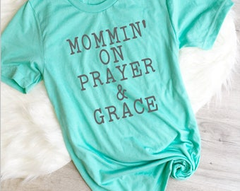 Mom Shirt, Mommin on Prayer and Grace Shirt, Grace Wins, Pray Harder, Mom Tee, Mother Shirt, Mother's Day, Motherhood, Grace Upon Grace