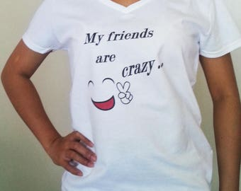 My Friends Are Crazy T shirt Funny Laugh