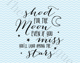 Shoot For The Moon Even If You Miss You'll Land Among The Stars SVG PNG File, Cricut Silhouette File, Vinyl Design, Vector, Instant Download