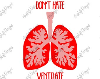 Don't Hate, Ventilate SVG cut file PNG JPG Respiratory Therapist Humor