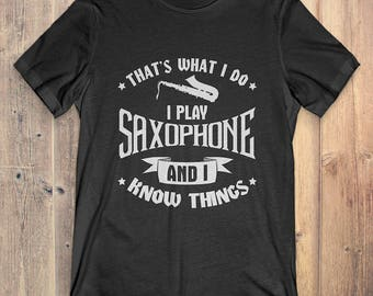 Saxophone Instrument T-Shirt Gift: That's What I Do I Play Saxophone And I Know Things