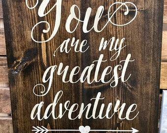 Handmade wood sign, You are my greatest adventure.