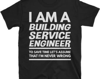 Building Service Engineer T Shirt - I'm An Building Service Engineer To Save Time Let's Assume That I'm Never