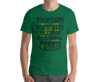 Drinking Green Beer Makes Me Feel Sorta Funny!  Short-Sleeve Unisex T-Shirt