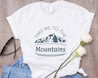 Take Me To The Mountains Shirt/ Hiking Shirts Mountain Shirts Camping Shirts/ Adventure Shirts Mountains Calling/ Nature Shirt Tumblr Shirts